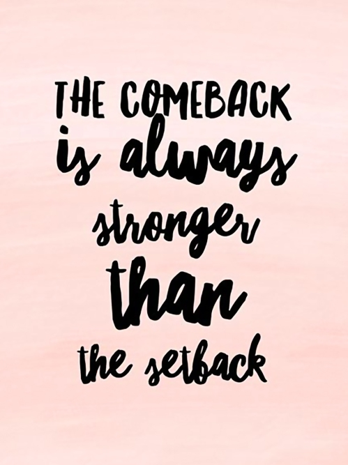 Comeback Always Stronger Than the Setback Quote.jpg
